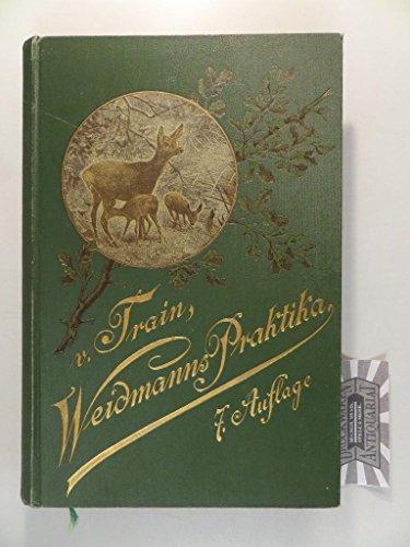 Weidmanns Praktika zu Holz, Feld und Wasser. Ein Lehrbuch für angehende und ein Handbuch für geübte Jäger und Jagdfreunde.