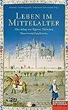 Leben im Mittelalter: Der Alltag von Rittern, Mönchen, Bauern und Kaufleuten - Ein SPIEGEL-Buch -