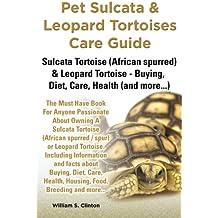 Pet Sulcata & Leopard Tortoises Care Guide Sulcata Tortoise (African spurred) & Leopard Tortoise - Buying, Diet, Care, Health (and more...)