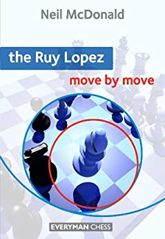 The Ruy Lopez: Move by Move (English Edition) par [McDonald, Neil]
