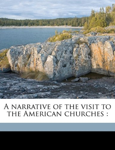 A narrative of the visit to the American churches: Volume 1