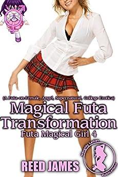 Magical Futa Transformation (Futa Magical Girl 4): (A Futa-on-Female, Angel, Supernatural, College Erotica) (English Edition) par [James, Reed]