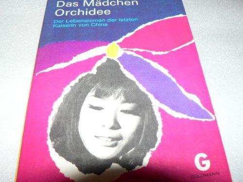 Das Mädchen Orchidee Der Lebensroman der letzten Kaiserin von China -