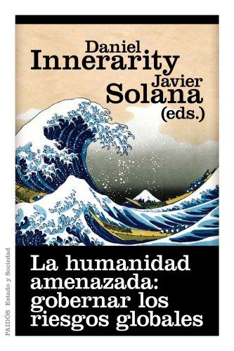 La humanidad amenazada: gobernar los riesgos globales (Estado y Sociedad) por Javier Solana