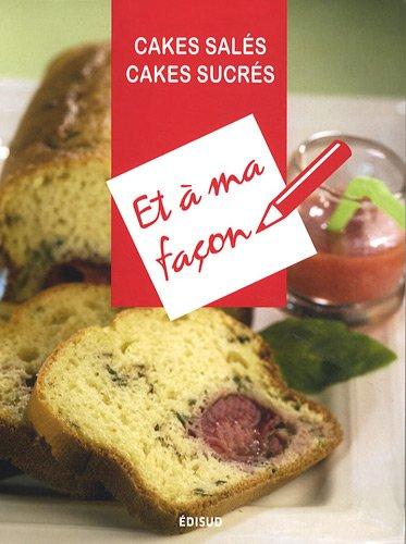 Cakes salés, Cakes sucrés par David Tinoune, René William, René Girardet