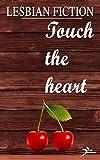 Lesbian fiction: Touch the heart (Lesbian romance)