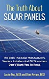 The Truth About Solar Panels: The Book That Solar Manufacturers, Vendors, Installers And DIY Scammers Don't Want You To Read (English Edition)