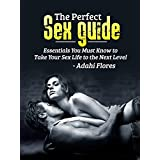 SEX GUIDE: Essentials You Must Know to Take Your Sex and Love Life to Higher Levels of Pleausre (sex guide for women, sex guide for men, sex positions, sex guide for couples) (English Edition)