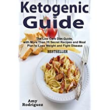 Ketogenic Guide: The Low Carb Diet Guide, with More Than 25 Secret Recipes and Meal Plan to Lose Weight and Fight Disease (English Edition)