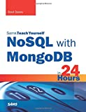 NoSQL with MongoDB in 24 Hours, Sams Teach Yourself (Sams Teach Yourself in 24 Hours)