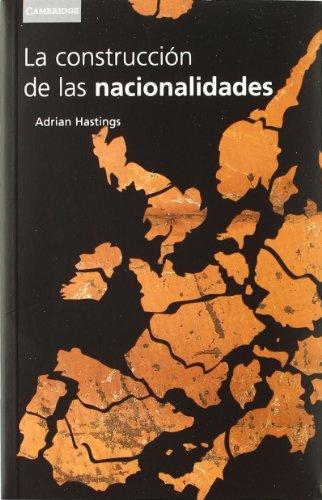 La construcción de las nacionalidades: Etnicidad, Religion Y Nacionalismo (Historia)
