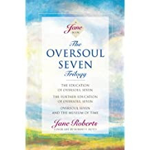 The Oversoul Seven Trilogy: The Education of Oversoul Seven, The Further Education of Oversoul Seven, Oversoul Seven and the Museum of Time (Roberts, Jane) (Jane Roberts Seth Books) (English Edition)