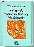 Yoga - Tradition und Erfahrung. Die Praxis des Yoga nach dem Yoga Sutra des Patanjali - T. K. V. Desikachar
