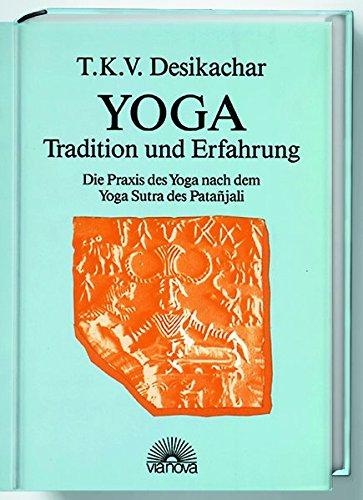 Yoga - Tradition und Erfahrung. Die Praxis des Yoga nach dem Yoga Sutra des Patanjali