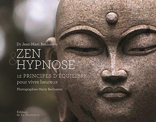 Zen et Hypnose. 12 principes d'quilibre pour vivre heureux
