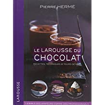 Le Larousse du chocolat : Recettes, techniques et tours de main