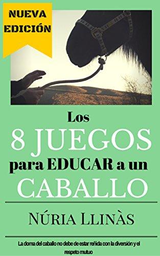 Los 8 juegos para educar a un caballo: La doma del caballo no está reñida con la diversión y el respeto mutuo por Núria Llinàs