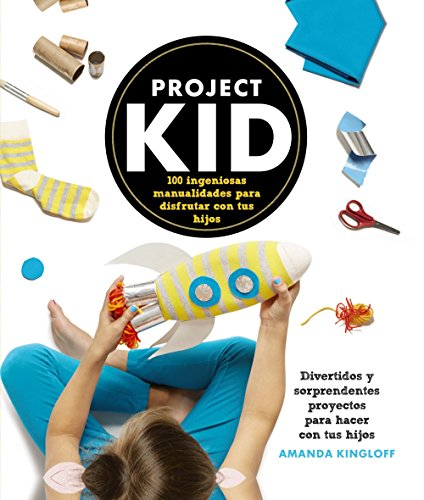 Portada del libro Project Kid.100 ingeniosas manualidades para disfrutar con tus hijos (Libros Singulares)