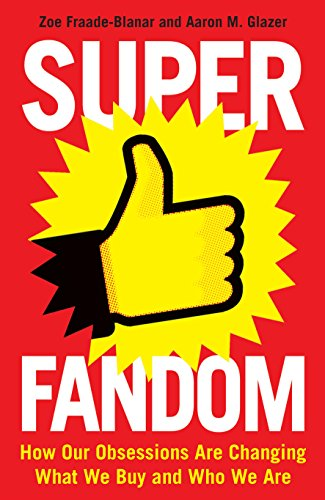 superfandom-how-our-obsessions-are-changing-what-we-buy-and-who-we-are