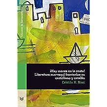 ¡Hay moros en la costa! Literatura marroquí fronteriza en castellano y catalán (Ediciones de Iberoamericana nº 69)
