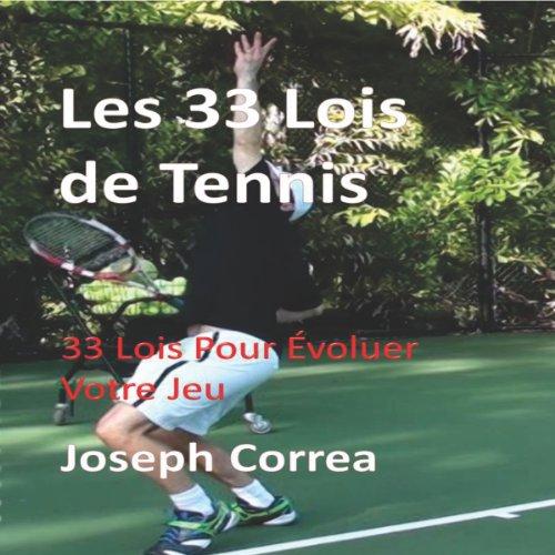 Les 33 Lois de Tennis [The 33 Laws of Tennis]: 33 Lois Pour Evoluer Votre Jeu [33 Laws to Improve Your Game] par Joseph Correa