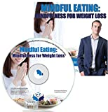 Mindful Eating: Mindfulness for Weight Loss Hypnosis CD - Make Better Choices at Mealtime & Lose Weight with the Power of Hypnotherapy