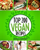 Top 200 Vegan Recipes: Vegan Recipes Cookbook (Healthy Vegan Food, Weight Loss, Vegan Book, Vegan Diet, Green Food, Dinner, Lunch, Breakfast and Snacks)