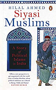 Siyasi Muslims: A Story of Political Islams in India