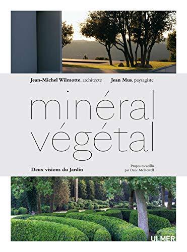 Minéral-Végétal - Jean Wilmotte, Jean Mus : entretiens croisés autour du jardin