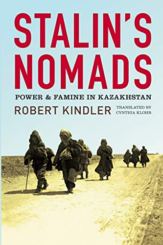 Stalins Nomads: Power and Famine in Kazakhstan (Central Eurasia ...