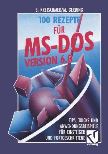 100 Rezepte für MS-DOS 6.0: Tips, Tricks und Anwendungsbeispiele für Einsteiger und Fortgeschrittene