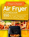 Air Fryer Cookbook: 550 Air Fryer Recipes for Delicious and Healthy Meals (2017)