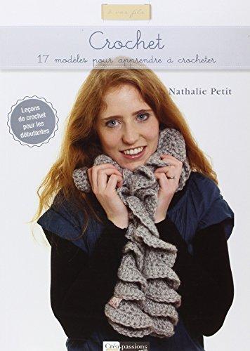 Crochet : 17 modèles pour apprendre à crocheter par Nathalie Petit