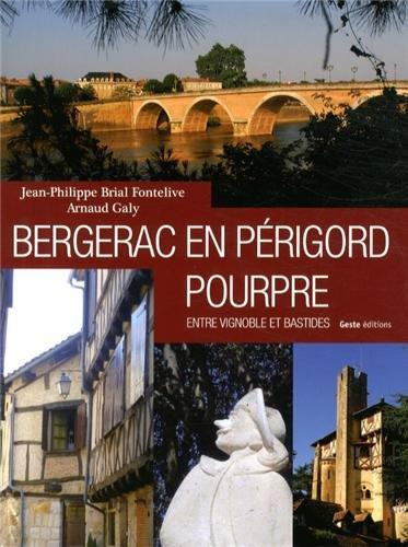 Bergerac en Périgord pourpre : Entre vignoble et bastides par Jean-Philippe Brial Fontelive, Arnaud Galy