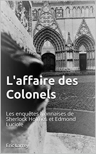 L'affaire des Colonels: Les enquêtes lyonnaises de Sherlock Holmes et Edmond Luciole par