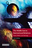 The Middle East in International Relations: Power, Politics and Ideology (The Contemporary Middle East, Band 4)