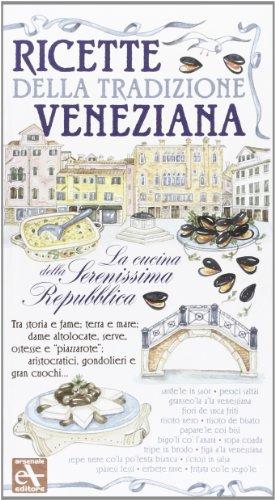 Ricette della tradizione veneziana. La cucina della Serenissima Repubblica