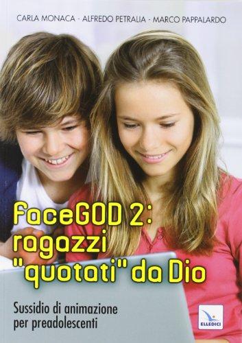 FaceGOD 2: ragazzi «quotati» da Dio. Sussidio di animazione per preadolescenti