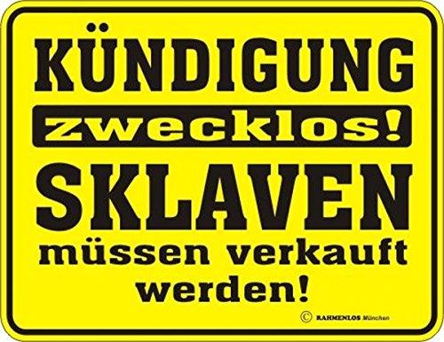 RAHMENLOS Original Blechschild für den Arbeiter, Angestellten oder Chef: Kündigung zwecklos! Sklaven müssen verkauft Werden Nr.3020