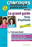 Concours Auxiliaire de puériculture 2018 Le Grand Guide Tests d'aptitude: Tout pour réussir - Nouvelle présentation...