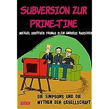 Subversion zur Prime-Time: Die Simpsons und die Mythen der Gesellschaft