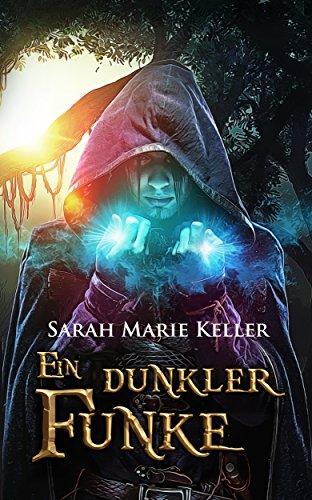 Ein dunkler Funke (Dalans Prophezeiung, Buch 1) von [Keller, Sarah Marie]