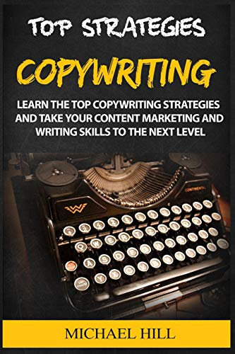 Copywriting: Learn the Top Copywriting Strategies and Take Your Content Marketing and Writing Skills to the Next Level