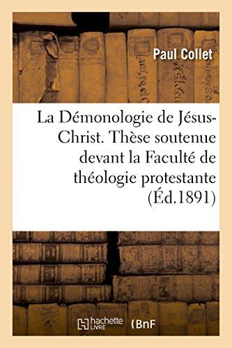 La Démonologie de Jésus-Christ. Thèse soutenue devant la Faculté de théologie protestante