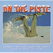 On the Piste: Stories and Tales from the Slopes
