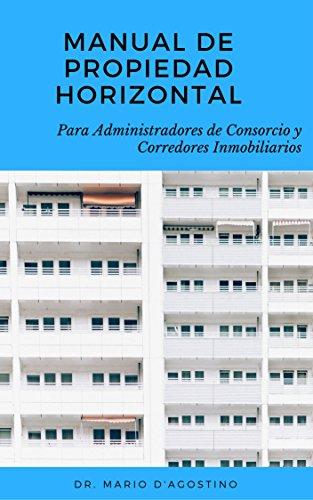 Manual de Propiedad Horizontal: Para Administradores de Consorcio y Corredores Inmobiliarios. por Mario Daniel DAgostino