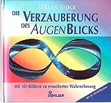 Die Verzauberung des AugenBlicks. Mit 3- D- Bildern zu erweiterter Wahrnehmung