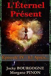 L'Éternel Présent - Épisode IV: Et Après (Roman d'amour en quête d'éternité)