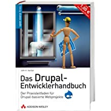 Das Drupal-Entwicklerhandbuch - Das Open Source-CMS erweitern und gestalten: Der Praxisleitfaden für Drupal-basierte Webprojekte (Open Source Library)