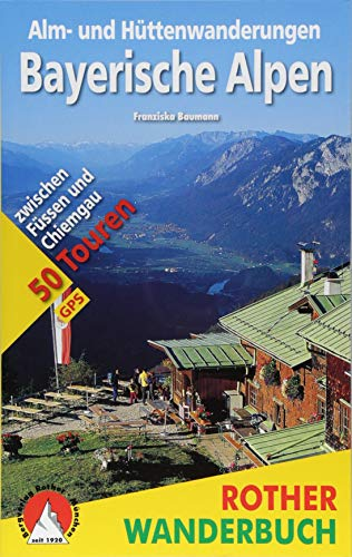 Alm- und Hüttenwanderungen Bayerische Alpen: 50 Touren zwischen Füssen und Chiemgau. Mit GPS-Daten (Rother Wanderbuch)